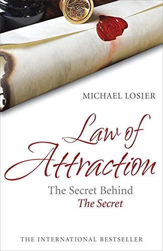 Law of Attraction: The Science of Attracting More of What You Want and Less of What You Don't