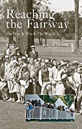Reaching the Fairway: The Way It Was & The Way It Is.