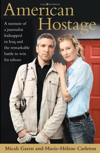 American Hostage: A Memoir of a Journalist Kidnapped in Iraq and the Remarkable Battle to Win His Release, Micah Garen, Marie-Hélène Carleton