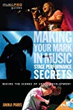 Making Your Mark in Music: Stage Performance Secrets - Behind the Scenes of Artistic Development (Music Pro Guides)