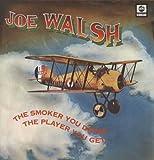 Joe Walsh Joe Walsh: The Smoker You Drink, The Player You Get