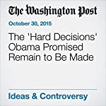 The 'Hard Decisions' Obama Promised Remain to Be Made | Charles Lane