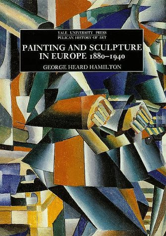 Painting and Sculpture in Europe, 1880-1940 (Pelican History of Art)