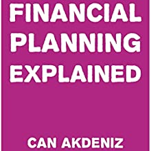 Financial Planning Explained (       UNABRIDGED) by Can Akdeniz Narrated by Andrea Erickson
