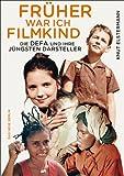 Fr�her war ich Filmkind: Die DEFA und ihre j�ngsten Darsteller