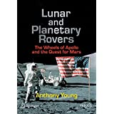 Lunar and Planetary Rovers: The Wheels of Apollo and the Quest for Mars (Springer Praxis Books / Space Exploration)by Anthony H. Young