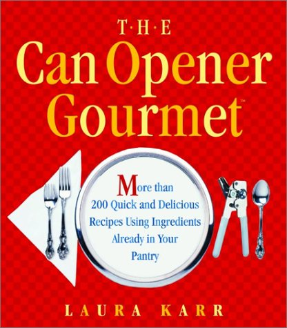 CAN OPENER GOURMET, THE: MORE THAN 200 QUICK AND DELICIOUS RECIPES USING INGREDIENTS FROM YOUR PANTRY (West Can Opener compare prices)