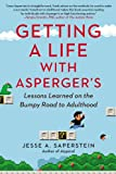 Getting a Life with Aspergers: Lessons Learned on the Bumpy Road to Adulthood