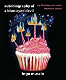 Autobiography of a Blue-eyed Devil: My Life and Times in a Racist, Imperialist Society