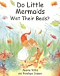 Do Little Mermaids Wet Their Beds