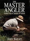 The Master Angler: Coarse Fishing Season by Season
