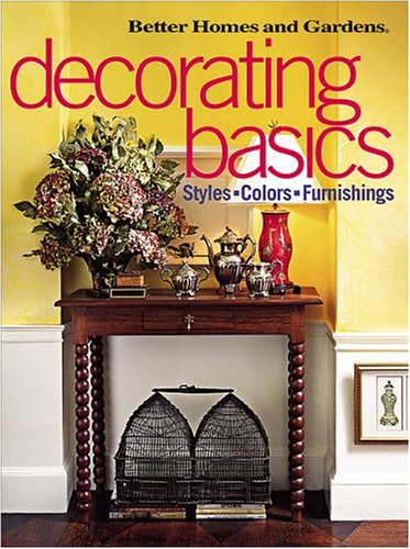 Decorating Basics: Styles, Colors, Furnishings (Better Homes & Gardens), Better Homes and Gardens Books
