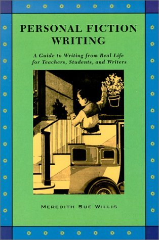 Personal Fiction Writing: A Guide to Writing from Real Life for Teachers, Students, and Writers