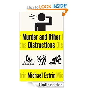 Free Kindle Book: Murder and Other Distractions, by Michael Estrin. Publisher: Odyssey Books; 1 edition (September 5, 2012)