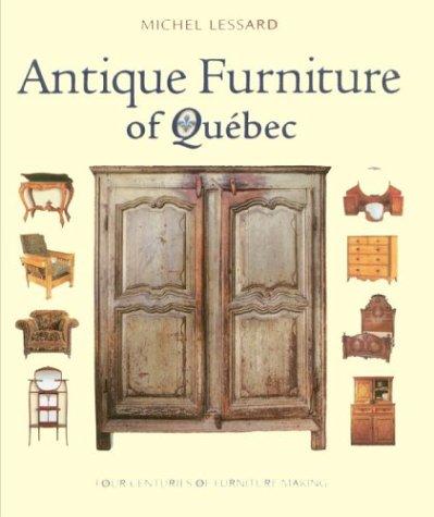 Antique Furniture of Quebec: Four Centuries of Furniture-Making