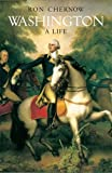 Washington: A Life. Ron Chernow