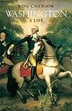 Washington: A Life. Ron Chernow