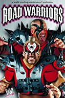 WWE Road Warriors: The Life & Death Of The Most Dominant Tag Team In Wrestling History