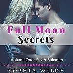 Silver Shimmer: Full Moon Secrets, Volume One | Sophia Wilde