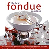 The Best Fondue Cookbook: A beautiful collection of the world&#039;s most delicious fondues and dippers, with 100 stylish colour photographs.