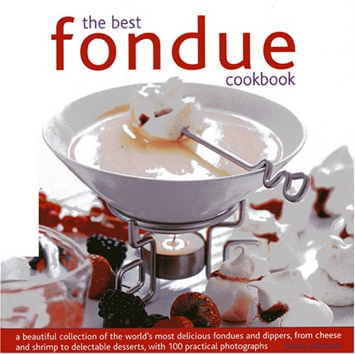 The Best Fondue Cookbook: A beautiful collection of the world's most delicious fondues and dippers, with 100 stylish colour photographs.