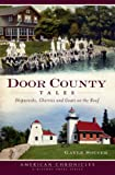 img - for Door County Tales: Shipwrecks, Cherries and Goats on the Roof (American Chronicles) book / textbook / text book