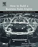 How to Build a Business Rules Engine: Extending Application Functionality through Metadata Engineering (The Morgan Kaufmann Series in Data Management Systems)