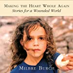Making the Heart Whole Again: Stories for a Wounded World | Milbre Burch,Margaret Read McDonald,Amina Shah