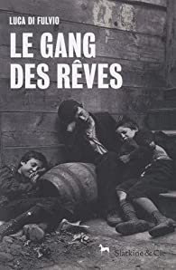Le gang des rêves - Luca Di Fulvio