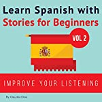 Learn Spanish with Stories for Beginners: Learn Spanish with Audio, Book 2 | Claudia Orea