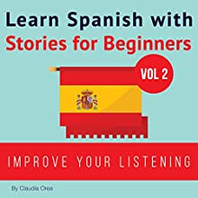 Learn Spanish with Stories for Beginners: Learn Spanish with Audio, Book 2 Audiobook by Claudia Orea Narrated by Lucia Bodas, Daniel Alvares