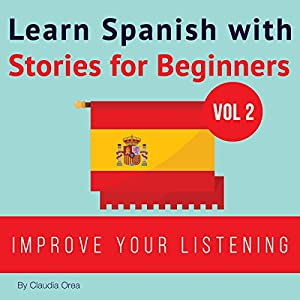 Learn Spanish with Stories for Beginners: Learn Spanish with Audio, Book 2 Hörbuch von Claudia Orea Gesprochen von: Lucia Bodas, Daniel Alvares
