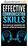 Effective Communication Skills: How to improve your communication skills to become a confident and inspiring leader (Communication, Communication skills, ... leader, Leadership) (English Edition)