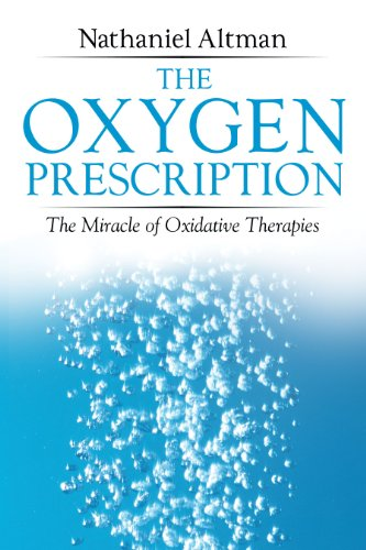 The Oxygen Prescription: The Miracle Of Oxidative Therapies