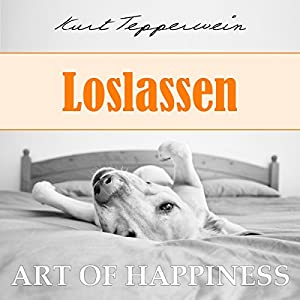 Loslassen (Art of Happiness) Hörbuch