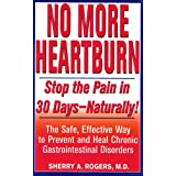 No More Heartburn: Stop the Pain in 30 Days--Naturally! : The Safe, Effective Way to Prevent and Heal Chronic Gastrointestinal Disorders ~ Sherry A. Rogers