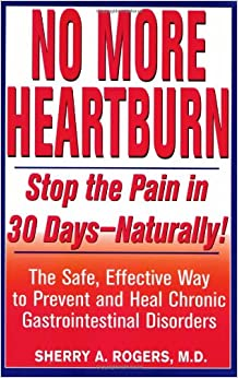 No More Heartburn: Stop the Pain in 30 Days--Naturally ...