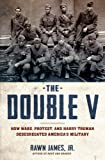 img - for The Double V: How Wars, Protest, and Harry Truman Desegregated America's Military book / textbook / text book