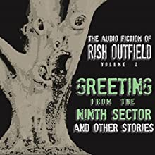 Greetings from the Ninth Sector and Other Stories: The Audio Fiction of Rish Outfield, Volume II Audiobook by Rish Outfield Narrated by Rish Outfield