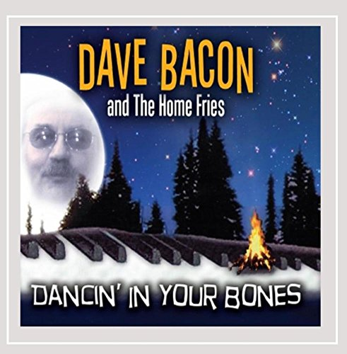 Dave Bacon and the Home Fries - Dancin' In Your Bones