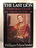 The Last Lion: Winston Spencer Churchill: Visions of Glory 1874-1932 1st edition by Manchester, William published by Little, Brown and Company Hardcover