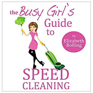 The Busy Girl's Guide to Speed Cleaning and Home Organization Audiobook