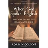 When God Spoke English: The Making of the King James Bibleby Adam Nicolson