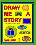 Draw Me a Story Volume I: Twelve Draw and Tell Stories for Children