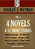 STANLEY J  WEYMAN VOL 3  4 NOVELS  & 12 SHORT STORIES  Chippinge Borough, The Wild Geese, The Great House, Ovington's Bank, Laid Up In Lavender(10 SS),     SS) (Timeless Wisdom Collection Book 4832)