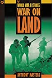 War on Land (World War II Stories) (0749648023) by Masters, Anthony