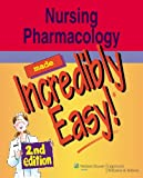 Nursing Pharmacology Made Incredibly Easy! (Incredibly Easy! Series®) (0781792894) by Springhouse