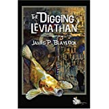The Digging Leviathan ~ James P. Blaylock