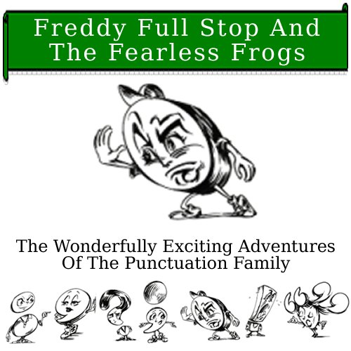 Freddy Full Stop and The Fearless Frogs (The Wonderfully Exciting Adventures Of The Punctuation Family Book 1) (Full Stop Punctuation compare prices)