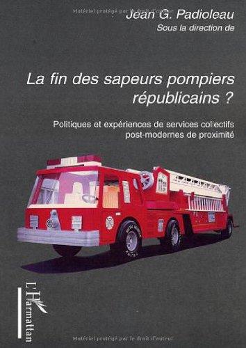 La fin des sapeurs-pompiers républicains ? : Politiques et expériences de services collectifs post-modernes de proximité